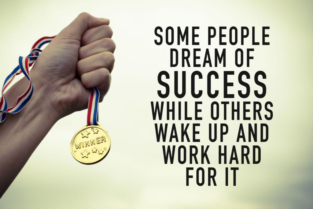 Some people dream of success while others wake up and work hard for it.